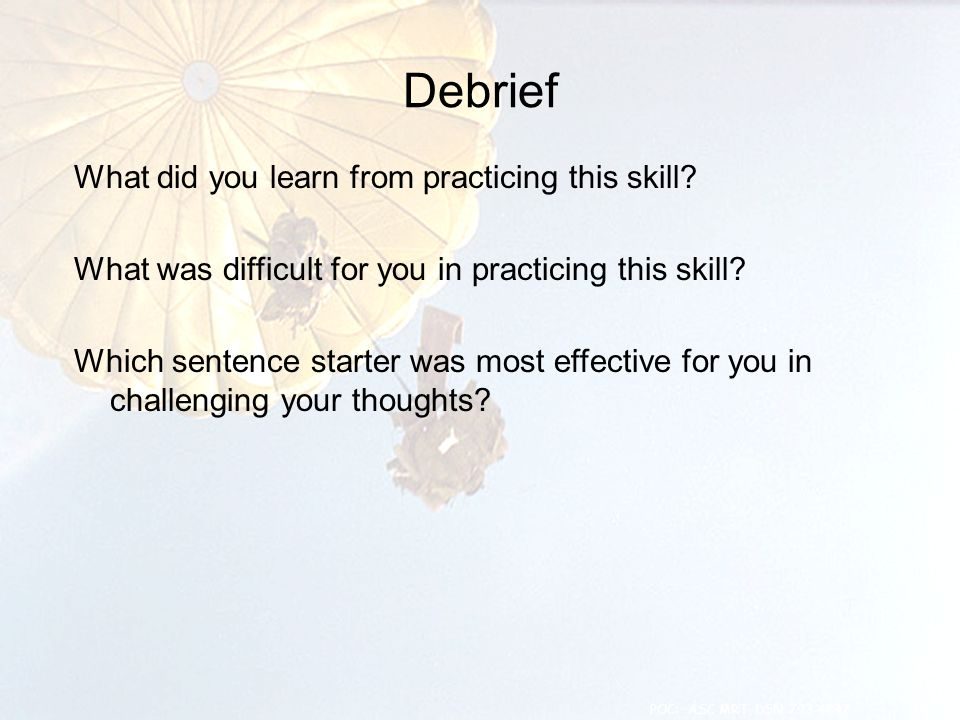 Debrief What did you learn from practicing this skill