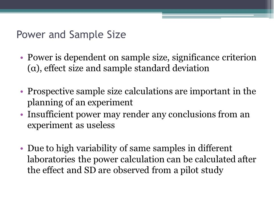 Power and Sample Size Power is dependent on sample size, significance criterion (α), effect size and sample standard deviation.