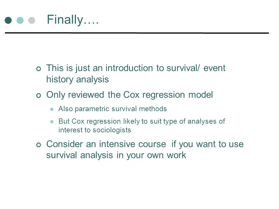 Finally…. This is just an introduction to survival/ event history analysis. Only reviewed the Cox regression model.