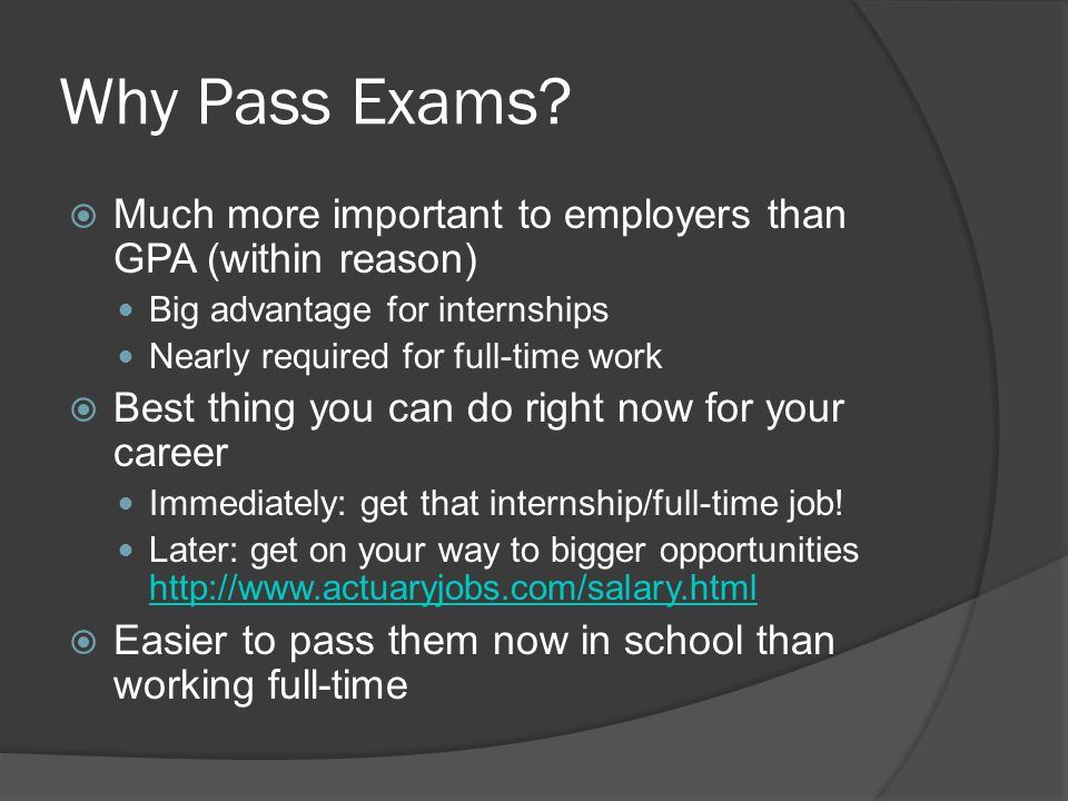 Why Pass Exams Much more important to employers than GPA (within reason) Big advantage for internships.