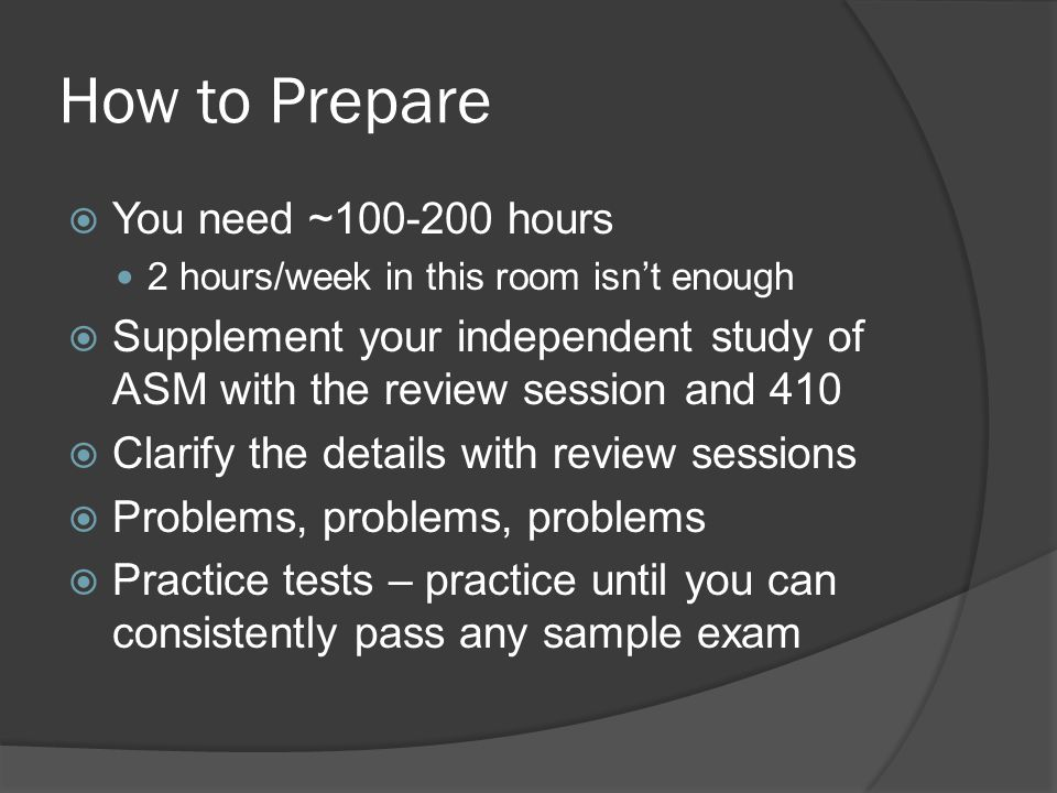How to Prepare You need ~100-200 hours