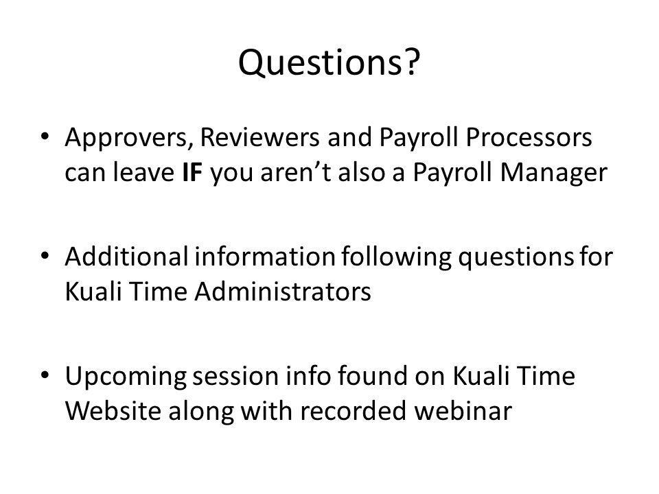 Questions Approvers, Reviewers and Payroll Processors can leave IF you aren't also a Payroll Manager.