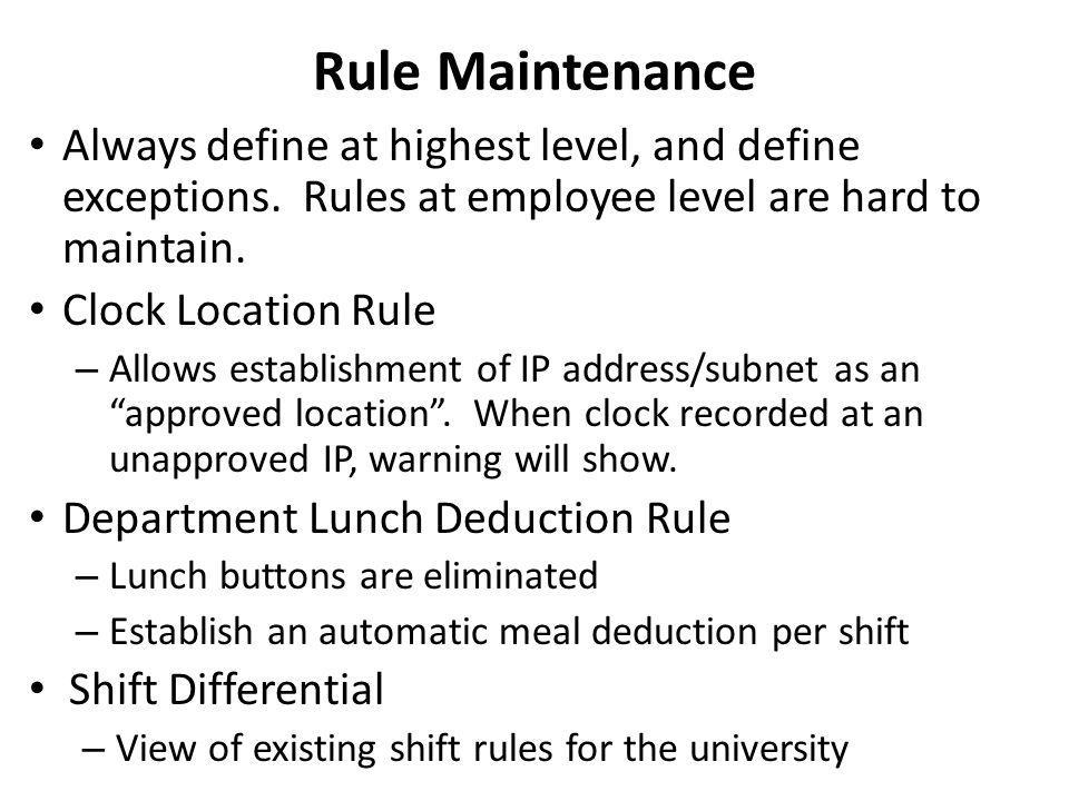 Rule Maintenance Always define at highest level, and define exceptions. Rules at employee level are hard to maintain.