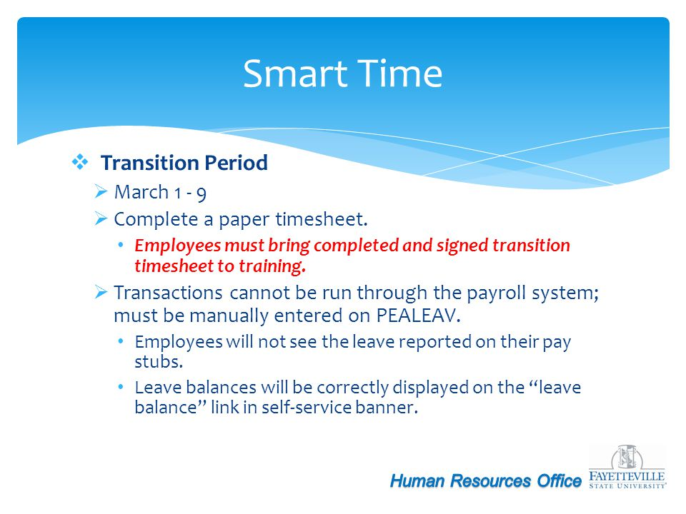 Smart Time Transition Period March 1 - 9 Complete a paper timesheet.