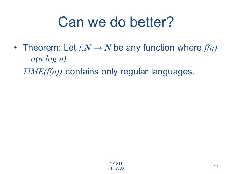 Can we do better. Theorem: Let f:N → N be any function where f(n) = o(n log n).