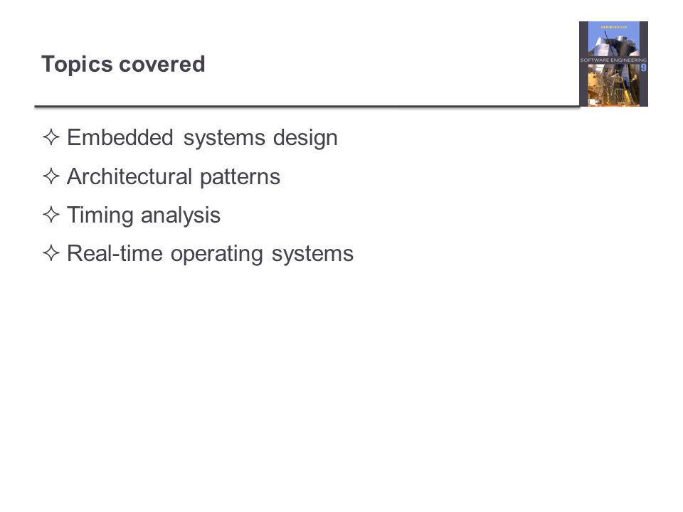 Topics covered Embedded systems design. Architectural patterns.