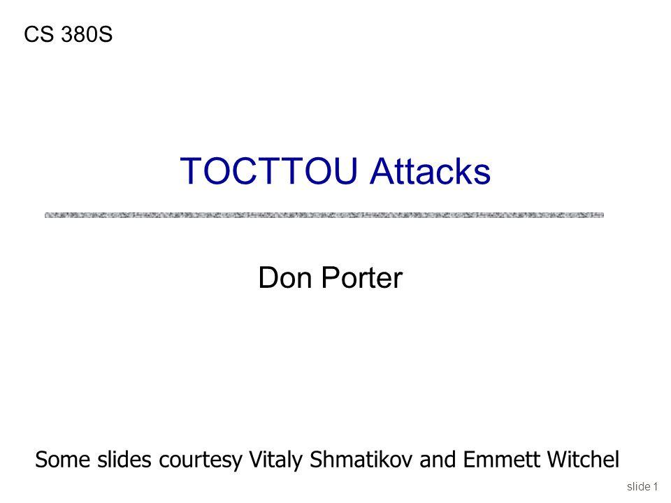 TOCTTOU Attacks Don Porter CS 380S