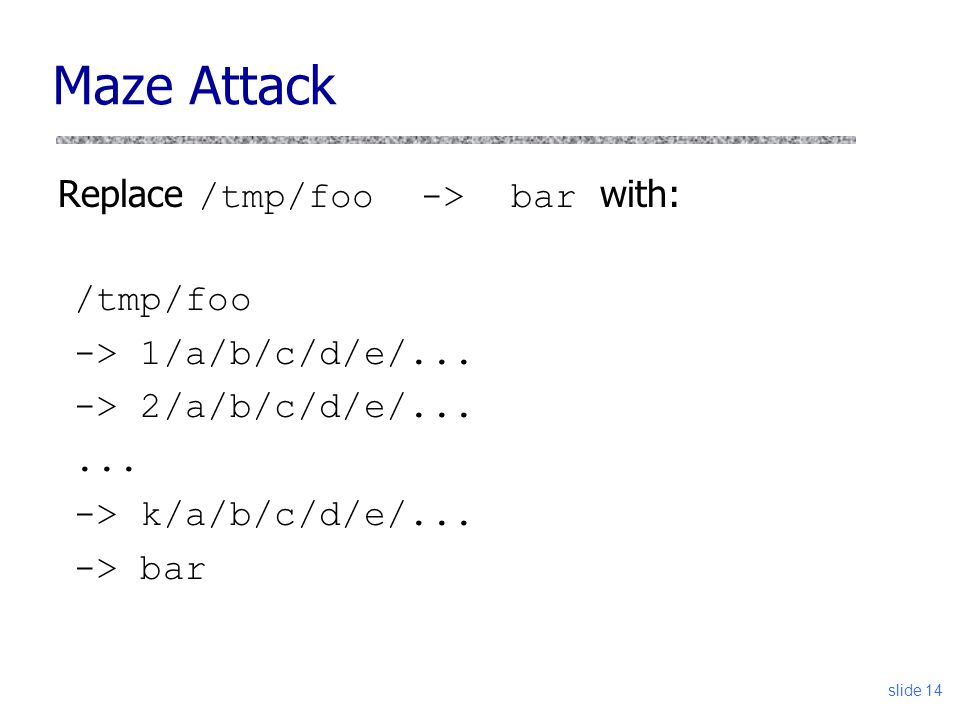 Maze Attack Replace /tmp/foo -> bar with: /tmp/foo