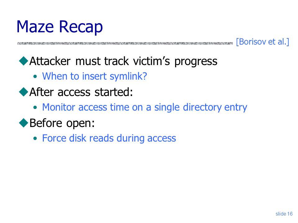 Maze Recap Attacker must track victim's progress After access started: