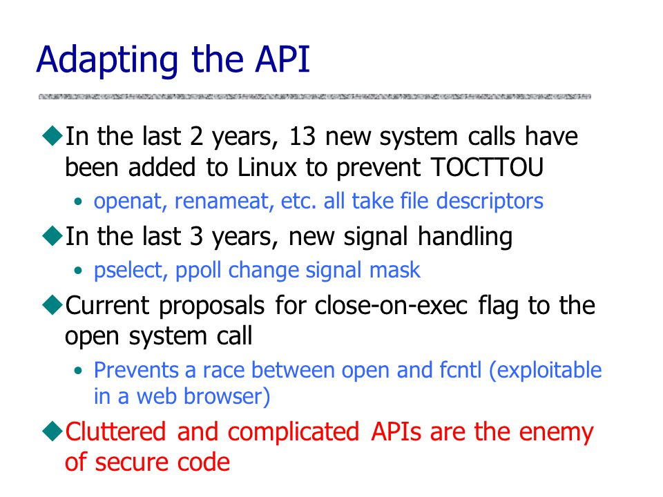 Adapting the API In the last 2 years, 13 new system calls have been added to Linux to prevent TOCTTOU.