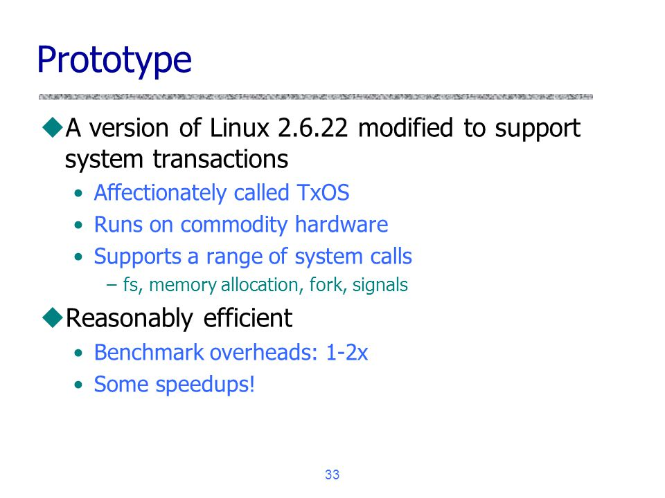Prototype A version of Linux 2.6.22 modified to support system transactions. Affectionately called TxOS.