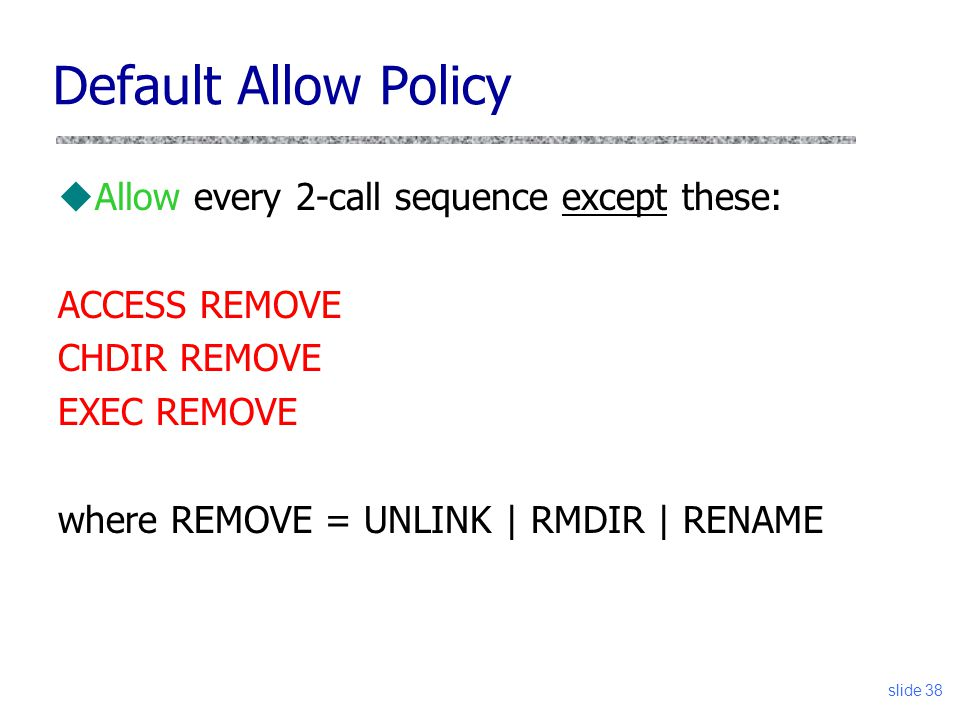 Default Allow Policy Allow every 2-call sequence except these: