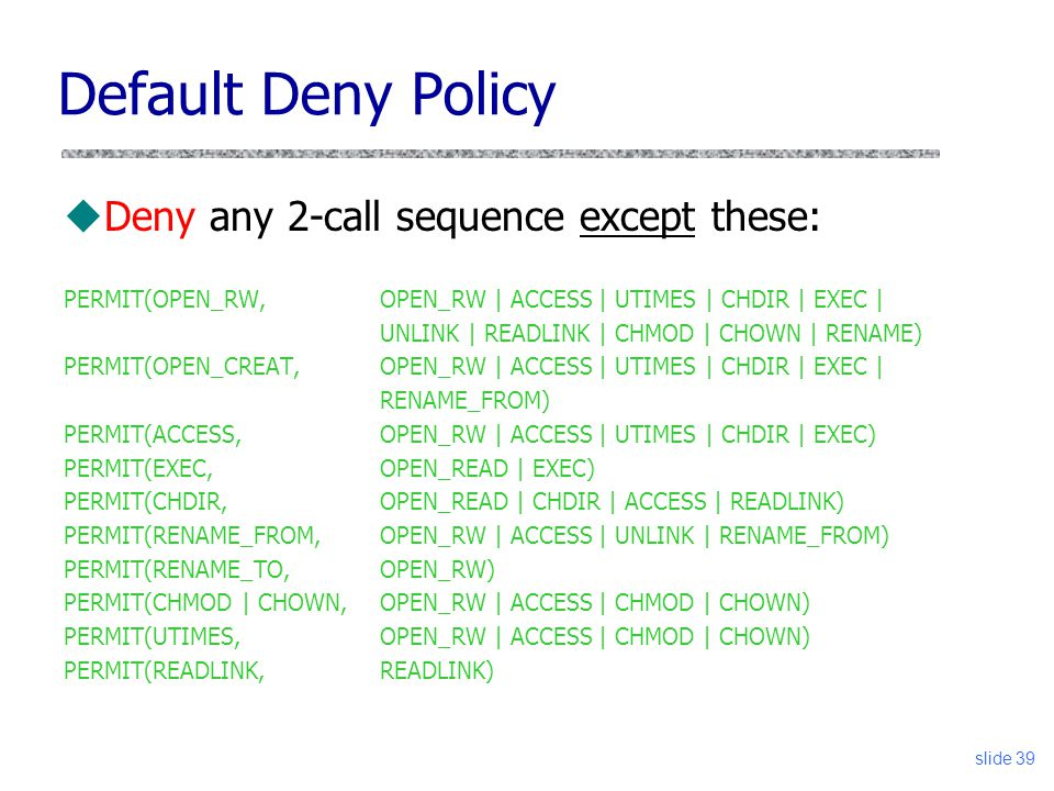 Default Deny Policy Deny any 2-call sequence except these: