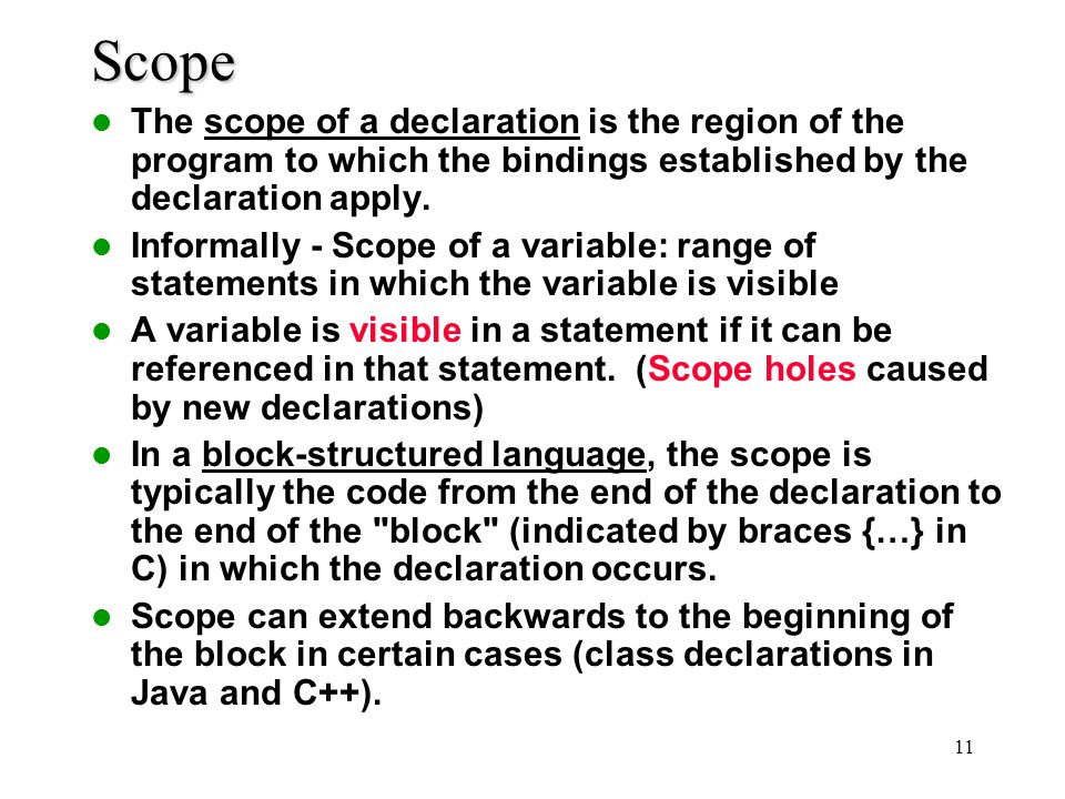 Scope The scope of a declaration is the region of the program to which the bindings established by the declaration apply.