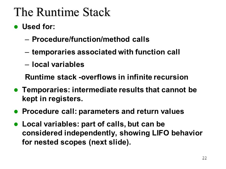 The Runtime Stack Used for: Procedure/function/method calls