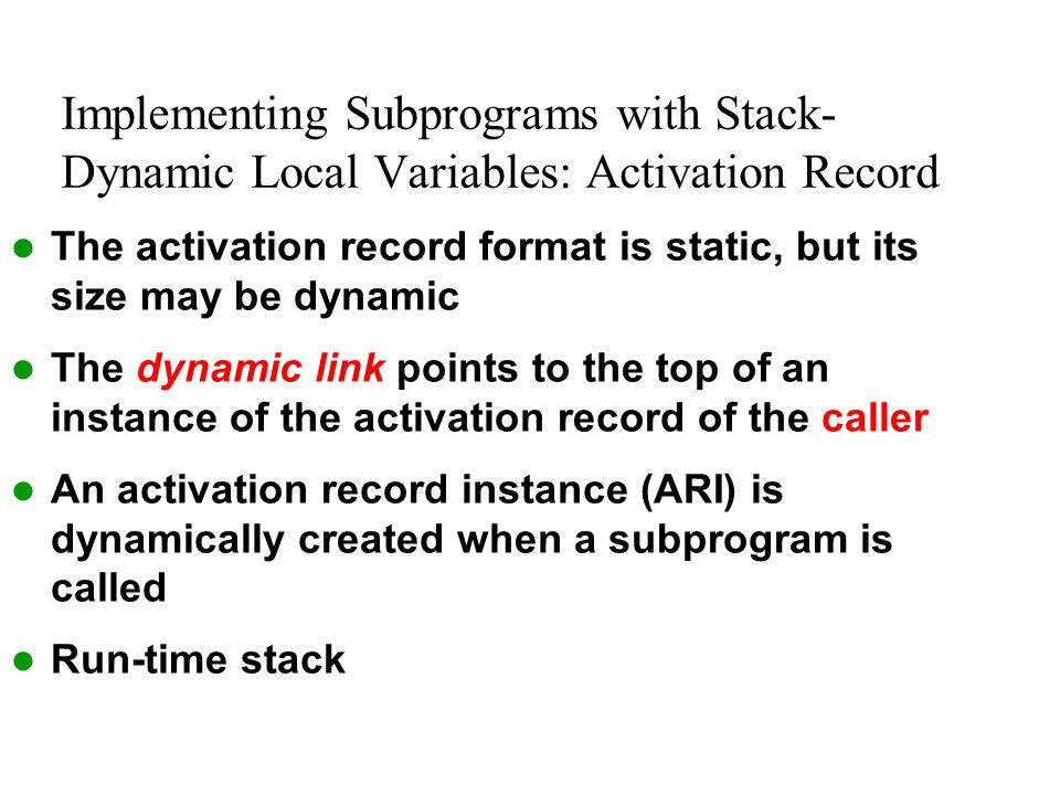 Implementing Subprograms with Stack-Dynamic Local Variables: Activation Record