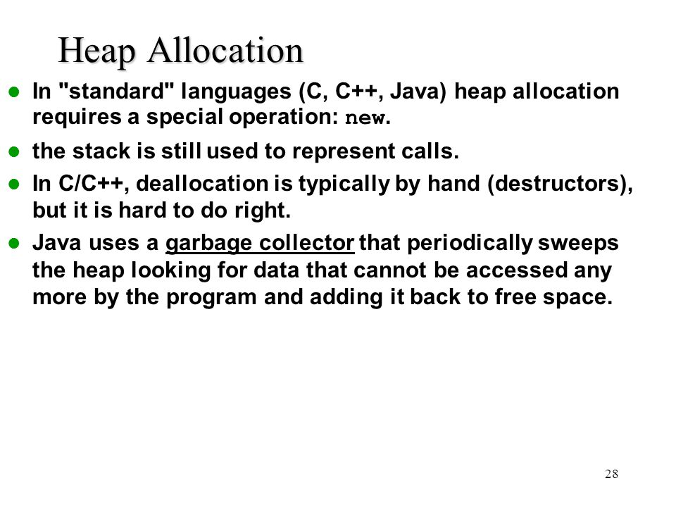 Heap Allocation In standard languages (C, C++, Java) heap allocation requires a special operation: new.