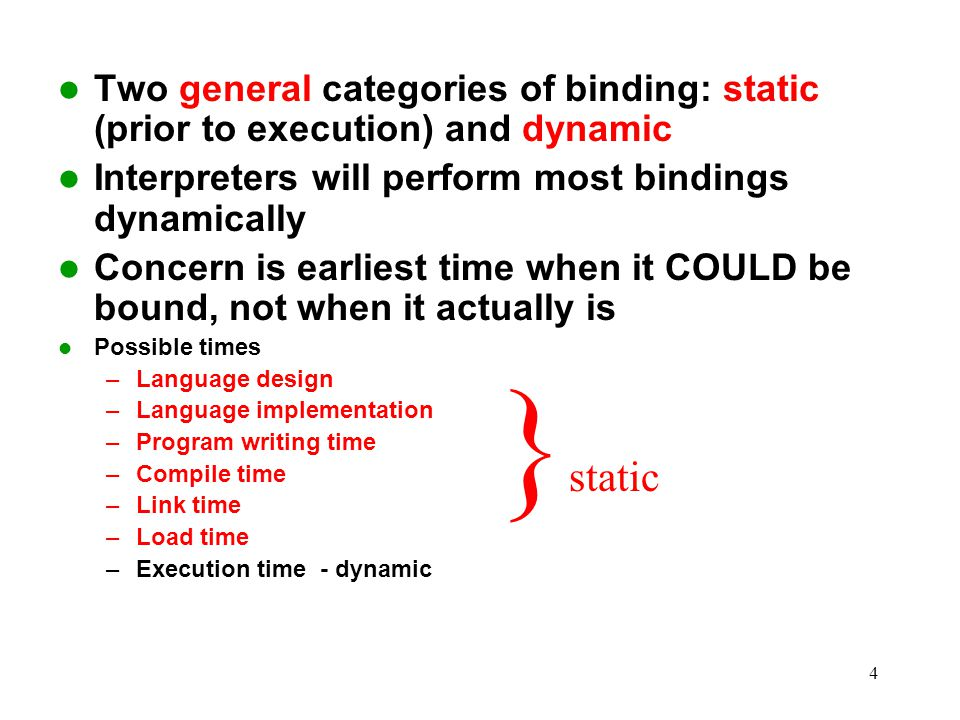 Two general categories of binding: static (prior to execution) and dynamic