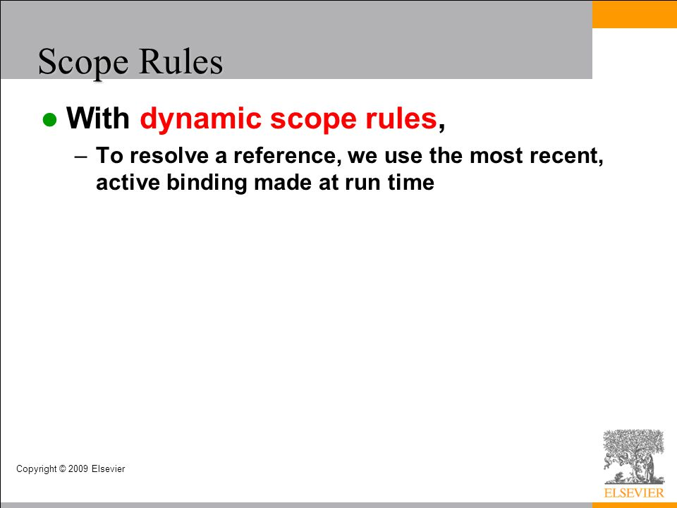 Scope Rules With dynamic scope rules,