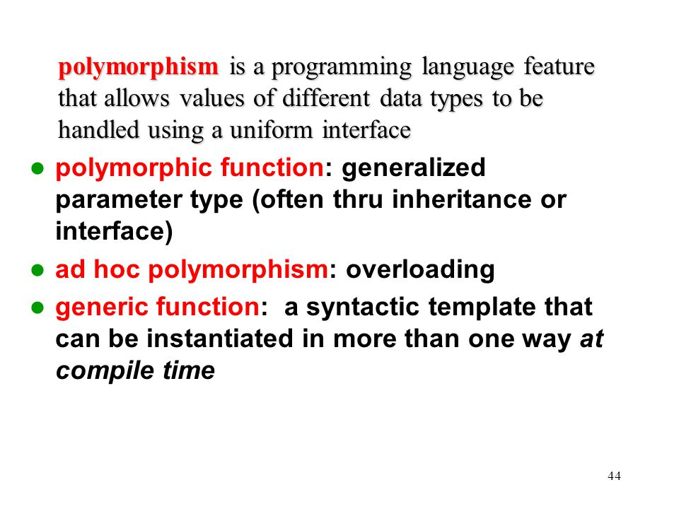 polymorphism is a programming language feature that allows values of different data types to be handled using a uniform interface