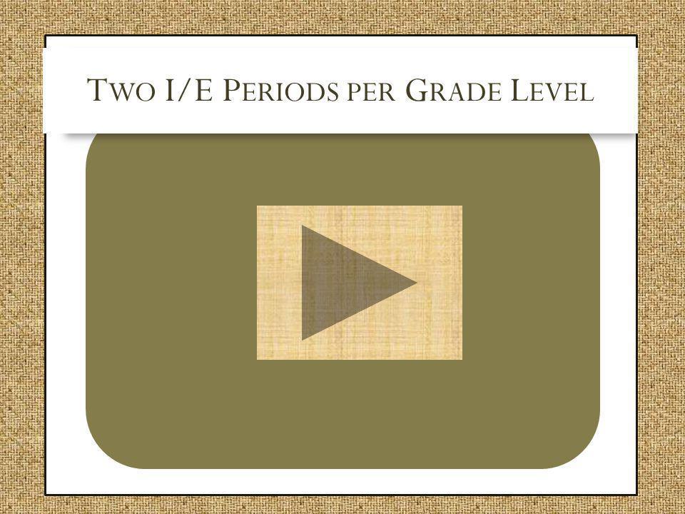 Two I/E Periods per Grade Level