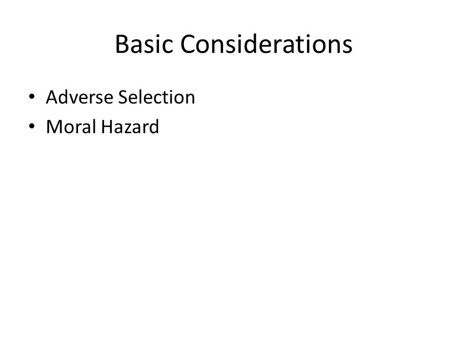 Basic Considerations Adverse Selection Moral Hazard
