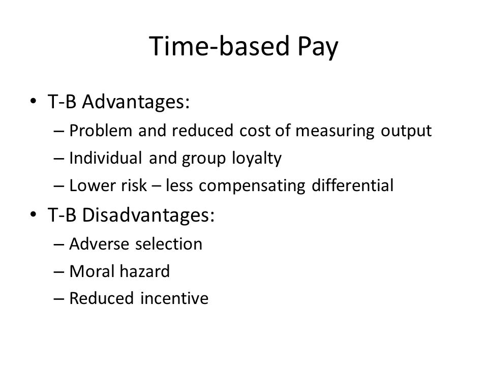 Time-based Pay T-B Advantages: T-B Disadvantages: