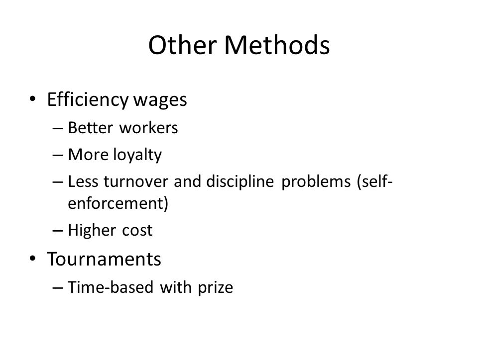 Other Methods Efficiency wages Tournaments Better workers More loyalty