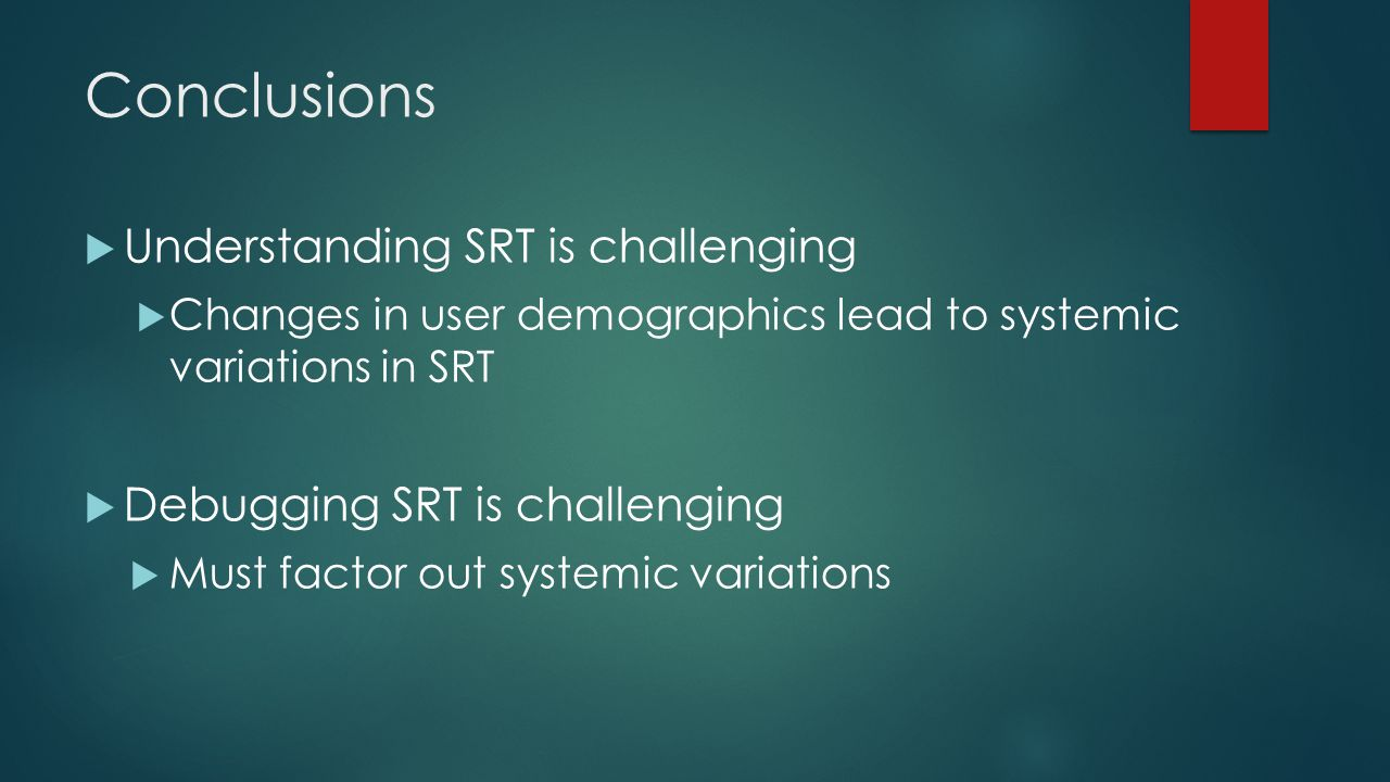 Conclusions Understanding SRT is challenging