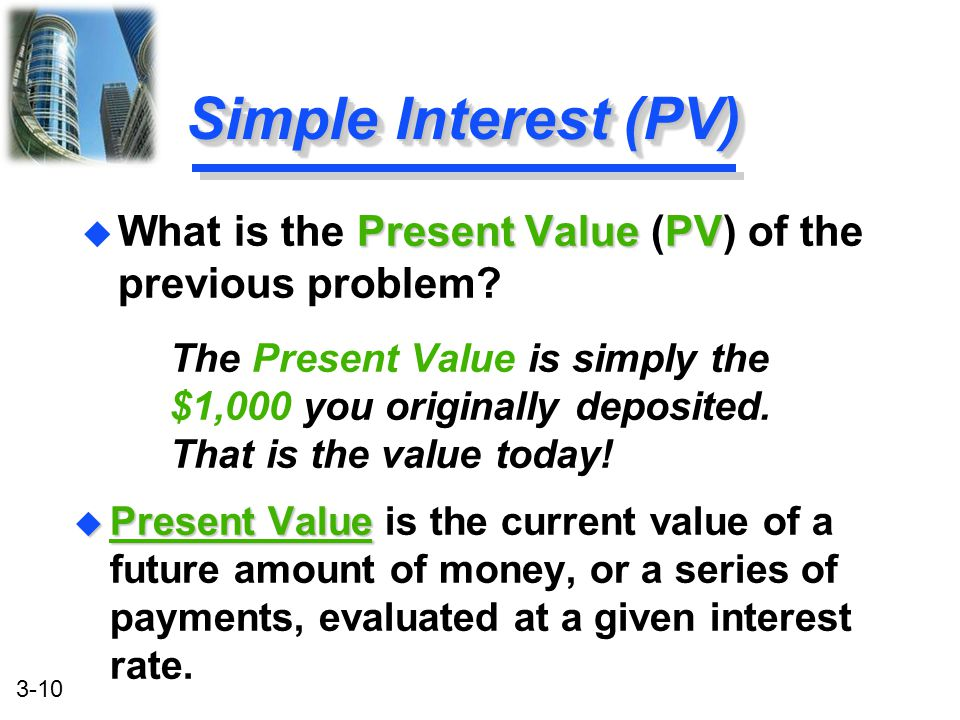 Simple Interest (PV) What is the Present Value (PV) of the previous problem