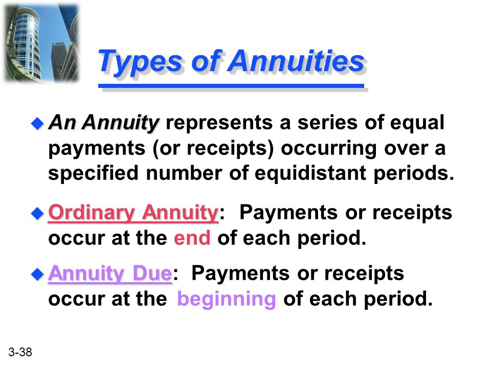 Types of Annuities An Annuity represents a series of equal payments (or receipts) occurring over a specified number of equidistant periods.