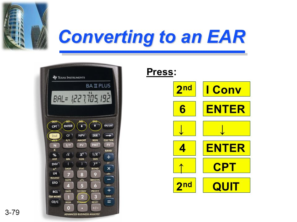 Converting to an EAR 6 ENTER ↓ ↓ 4 ENTER ↑ CPT 2nd QUIT Press: