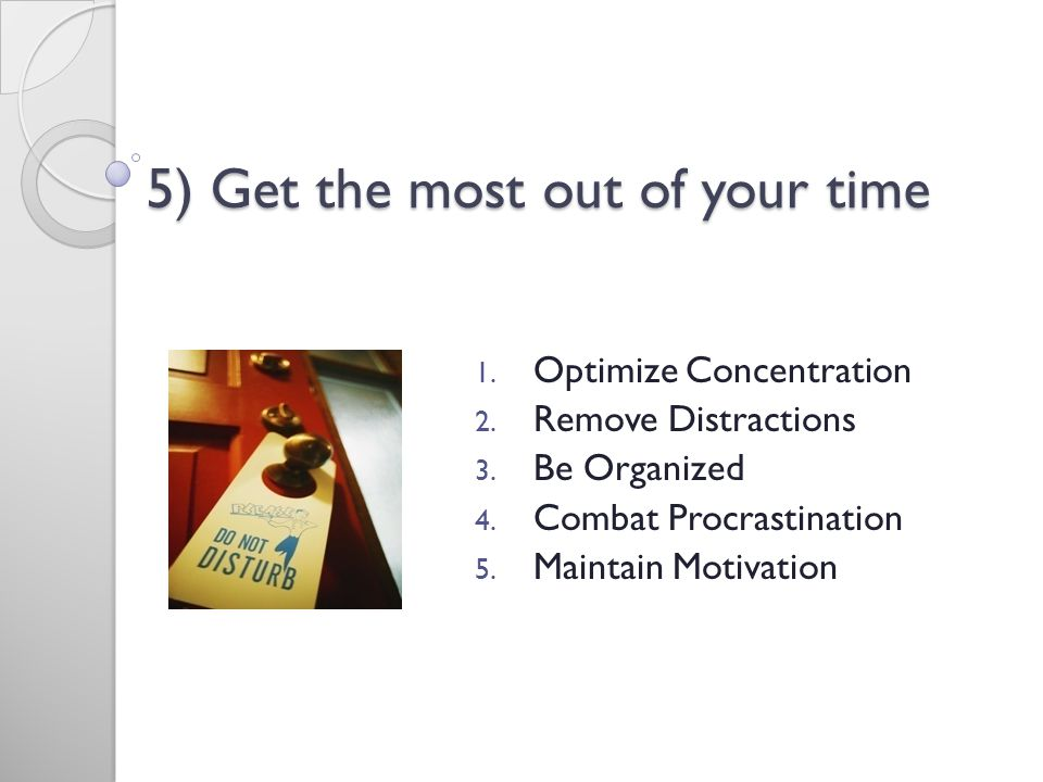 5) Get the most out of your time