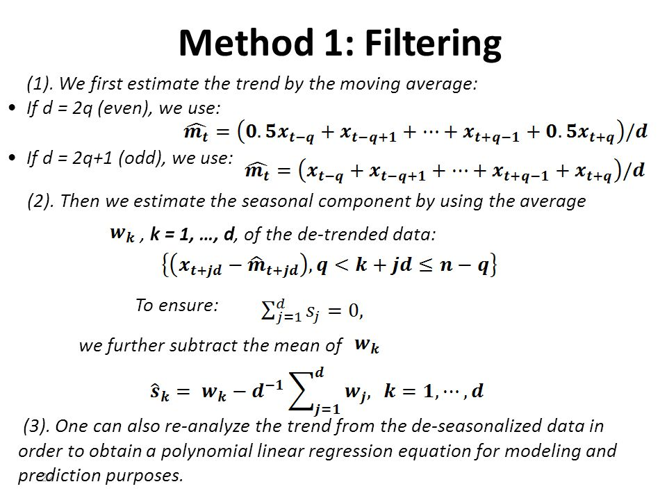 Method 1: Filtering (1). We first estimate the trend by the moving average: If d = 2q (even), we use: