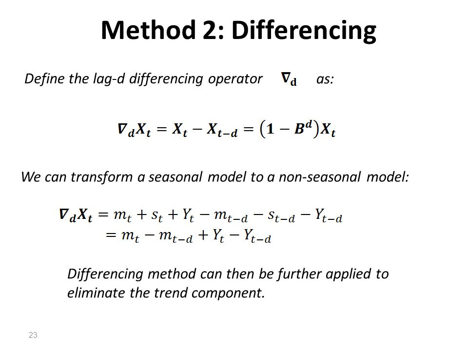 Method 2: Differencing Define the lag-d differencing operator as: