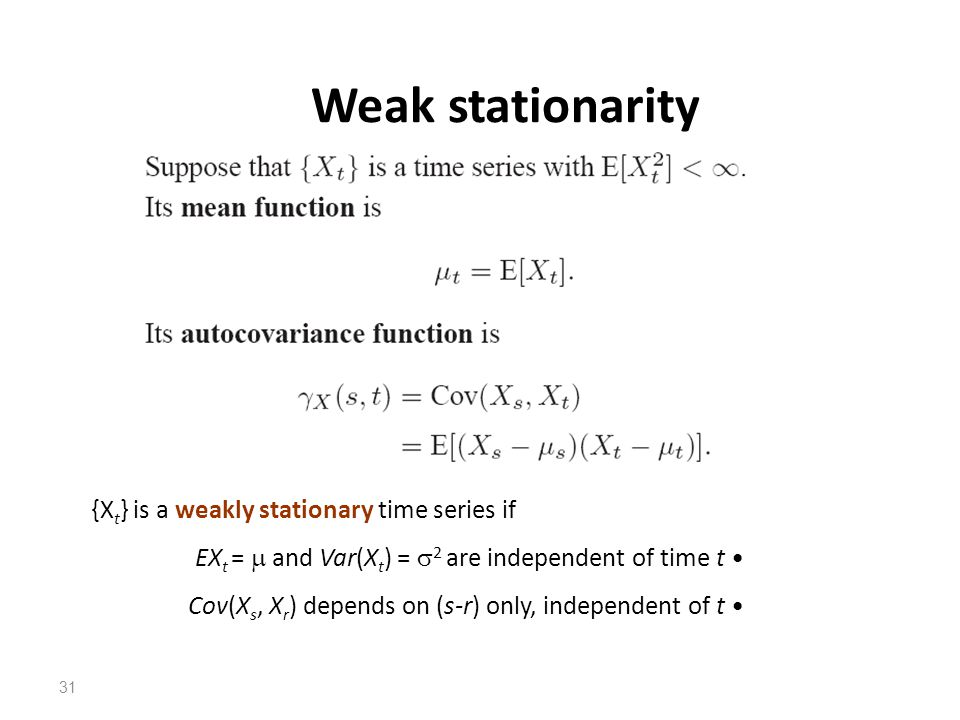Weak stationarity {Xt} is a weakly stationary time series if