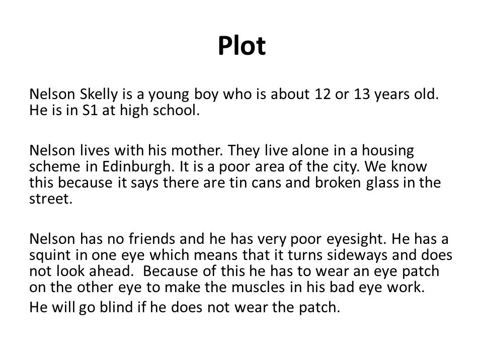 Plot Nelson Skelly is a young boy who is about 12 or 13 years old. He is in S1 at high school.