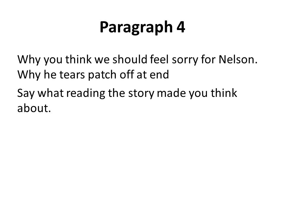Paragraph 4 Why you think we should feel sorry for Nelson.