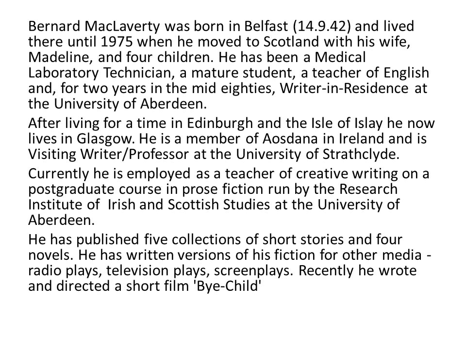 Bernard MacLaverty was born in Belfast (14. 9