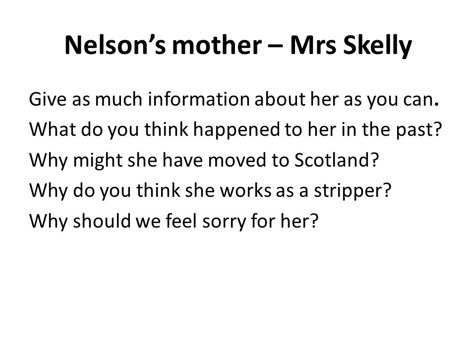 Nelson's mother – Mrs Skelly