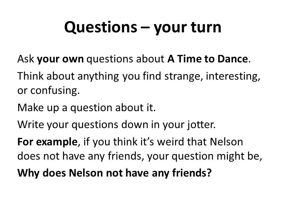 Questions – your turn Ask your own questions about A Time to Dance.