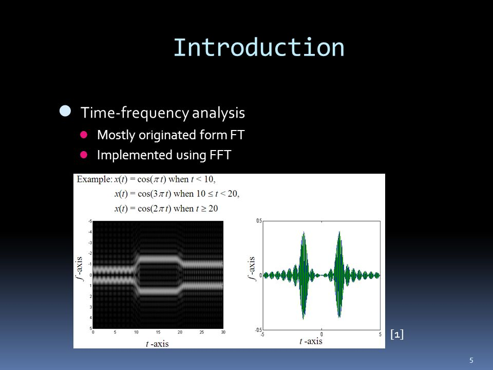 Introduction Time-frequency analysis Mostly originated form FT