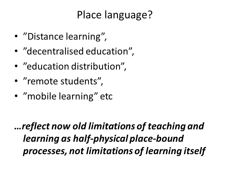 Place language Distance learning , decentralised education ,