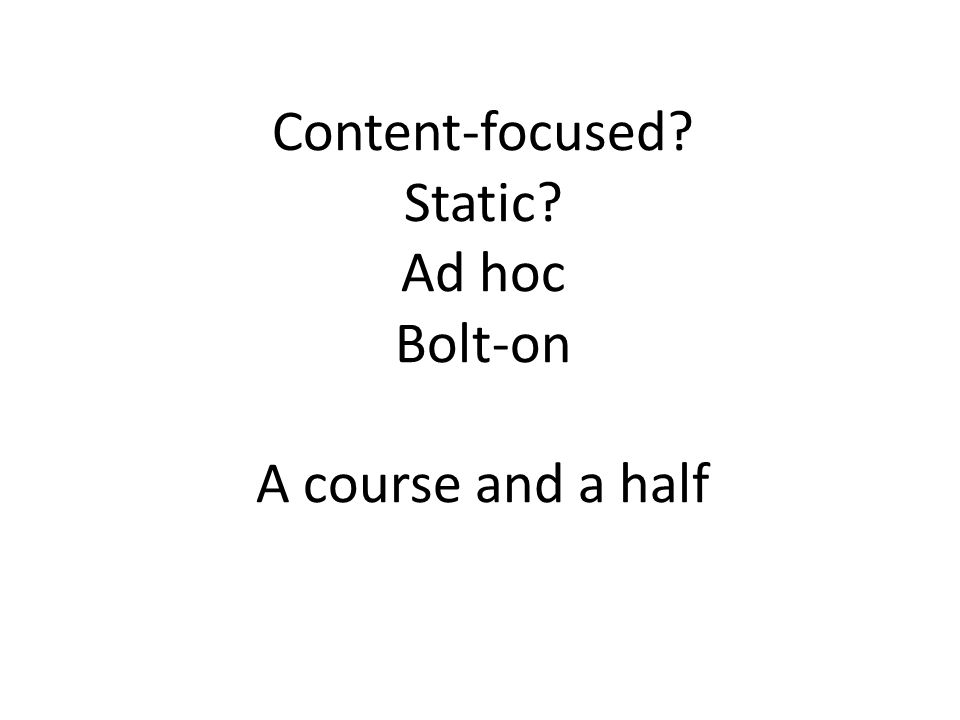 Content-focused Static Ad hoc Bolt-on A course and a half