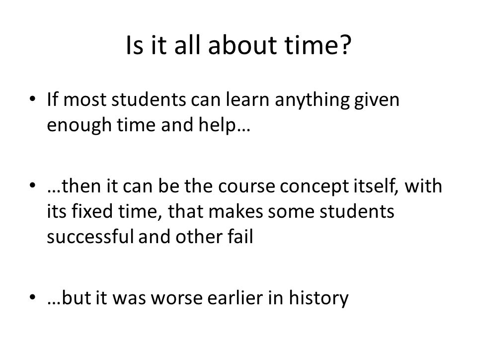 Is it all about time If most students can learn anything given enough time and help…