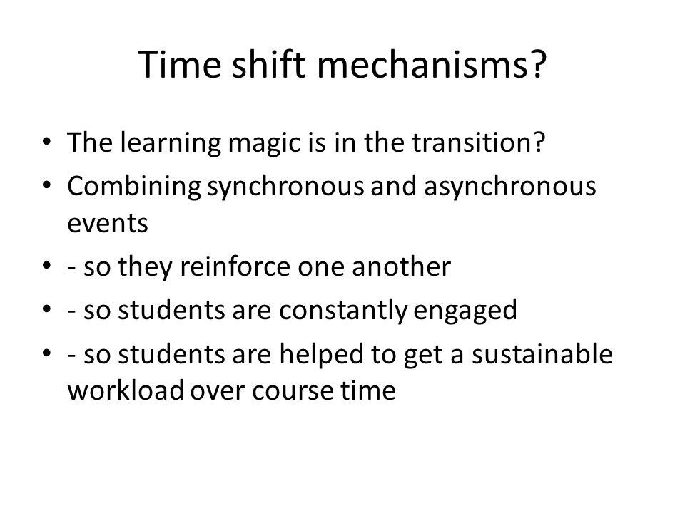 Time shift mechanisms The learning magic is in the transition