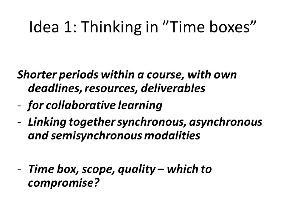 Idea 1: Thinking in Time boxes