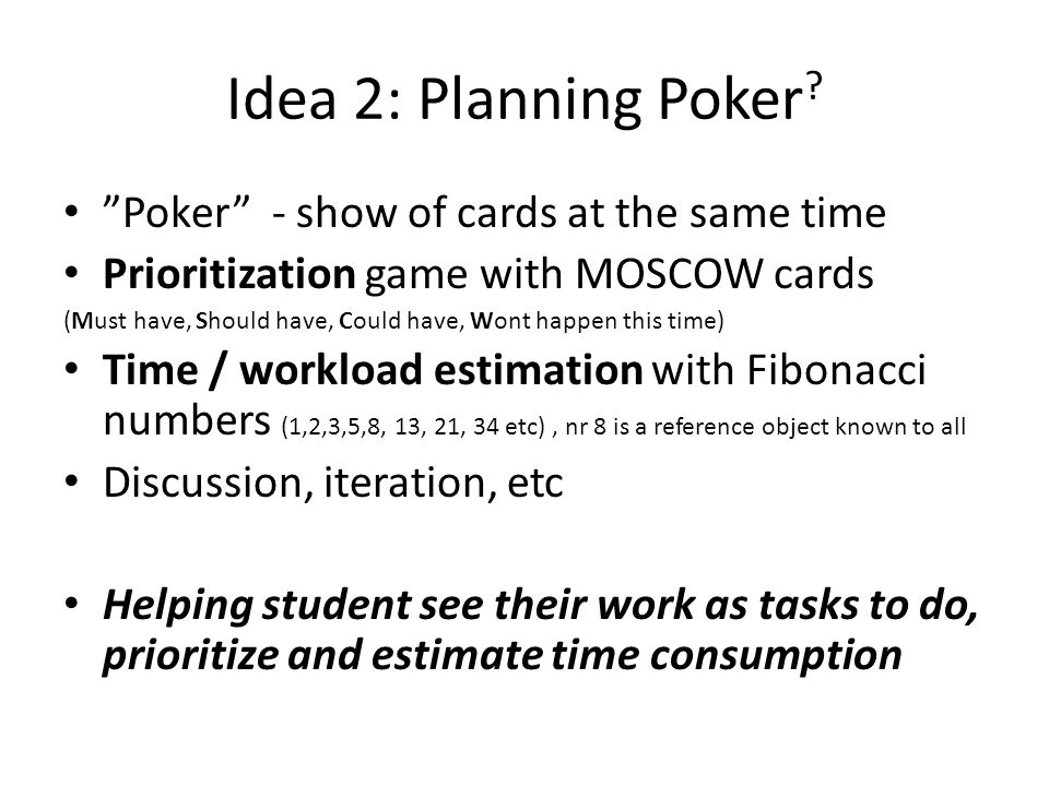 Idea 2: Planning Poker Poker - show of cards at the same time