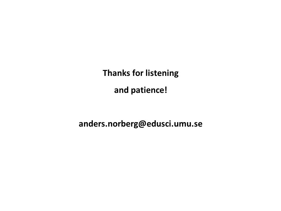 Thanks for listening and patience! anders.norberg@edusci.umu.se