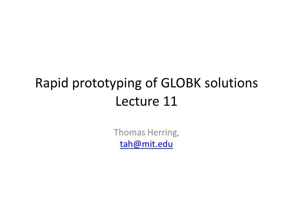 Rapid prototyping of GLOBK solutions Lecture 11